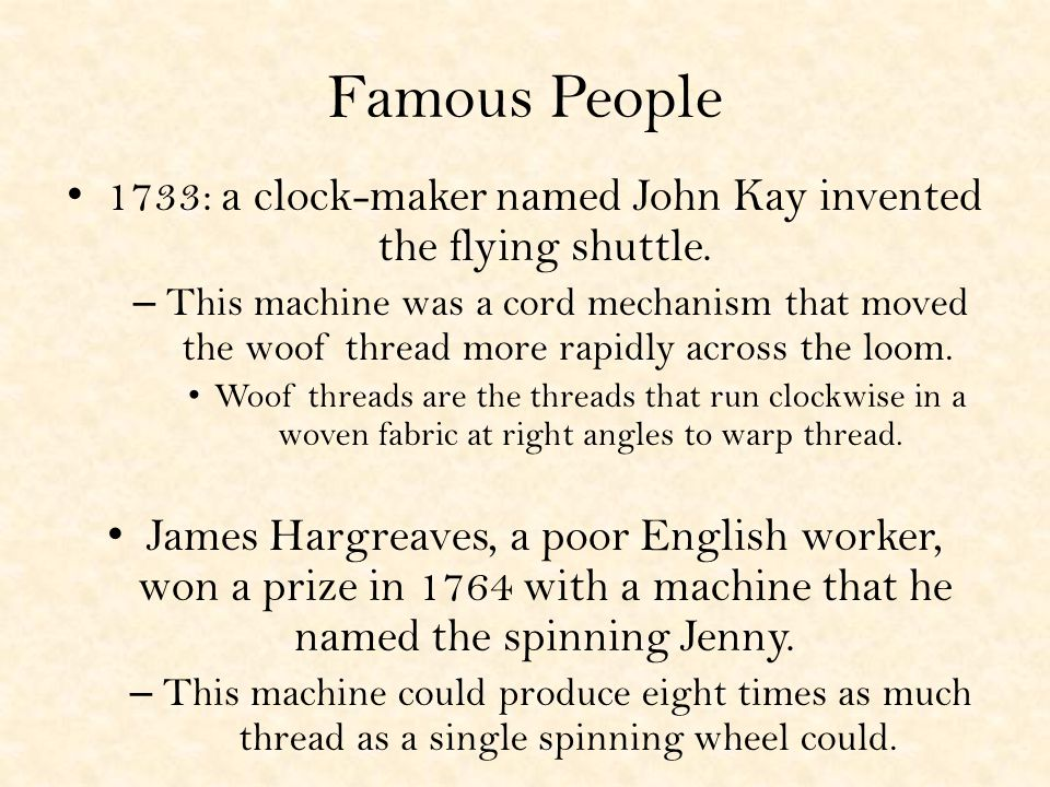 Famous People 1733: a clock-maker named John Kay invented the flying shuttle.