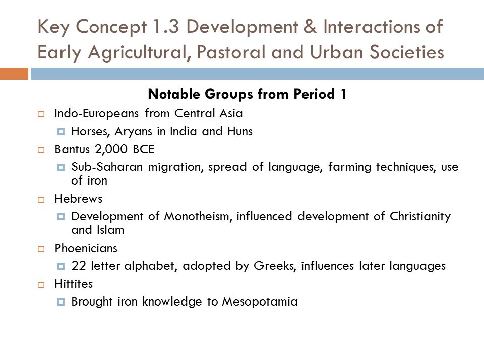 Key Concept 1.3 Development & Interactions of Early Agricultural, Pastoral and Urban Societies Notable Groups from Period 1  Indo-Europeans from Cent