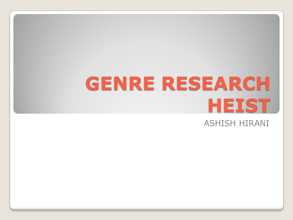 GENRE RESEARCH HEIST ASHISH HIRANI