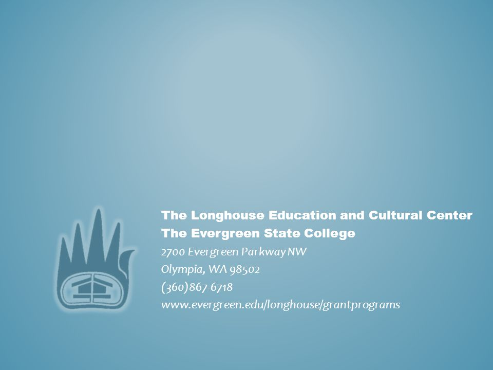 The Longhouse Education and Cultural Center The Evergreen State College 2700 Evergreen Parkway NW Olympia, WA 98502 (360)867-6718 www.evergreen.edu/lo