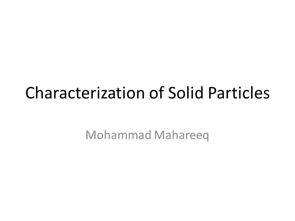 Characterization of Solid Particles Solid particles are characterized by their shape, size and density.