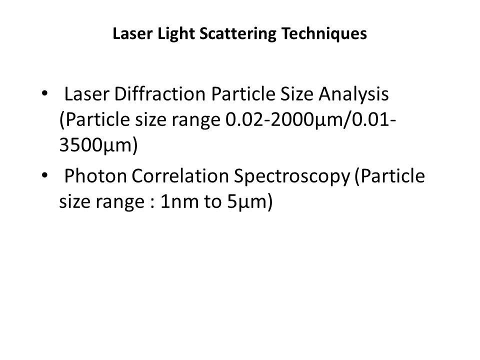 Laser Light Scattering Techniques Laser Diffraction Particle Size Analysis (Particle size range 0.02-2000μm/0.01- 3500μm) Photon Correlation Spectrosc