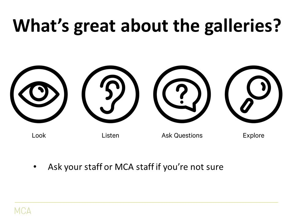 What's great about the galleries Ask your staff or MCA staff if you're not sure