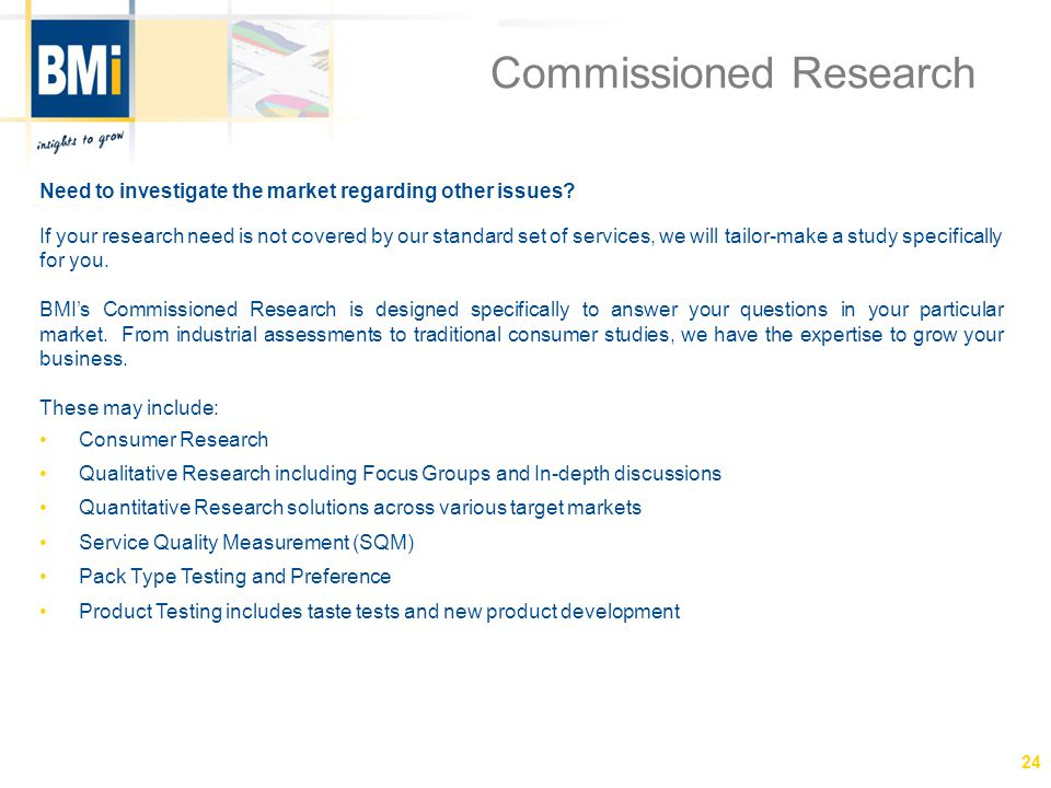 Commissioned Research Need to investigate the market regarding other issues.