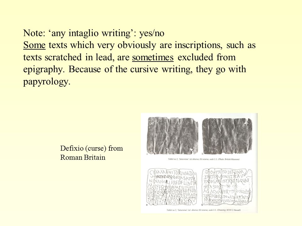 Note: 'any intaglio writing': yes/no Some texts which very obviously are inscriptions, such as texts scratched in lead, are sometimes excluded from ep