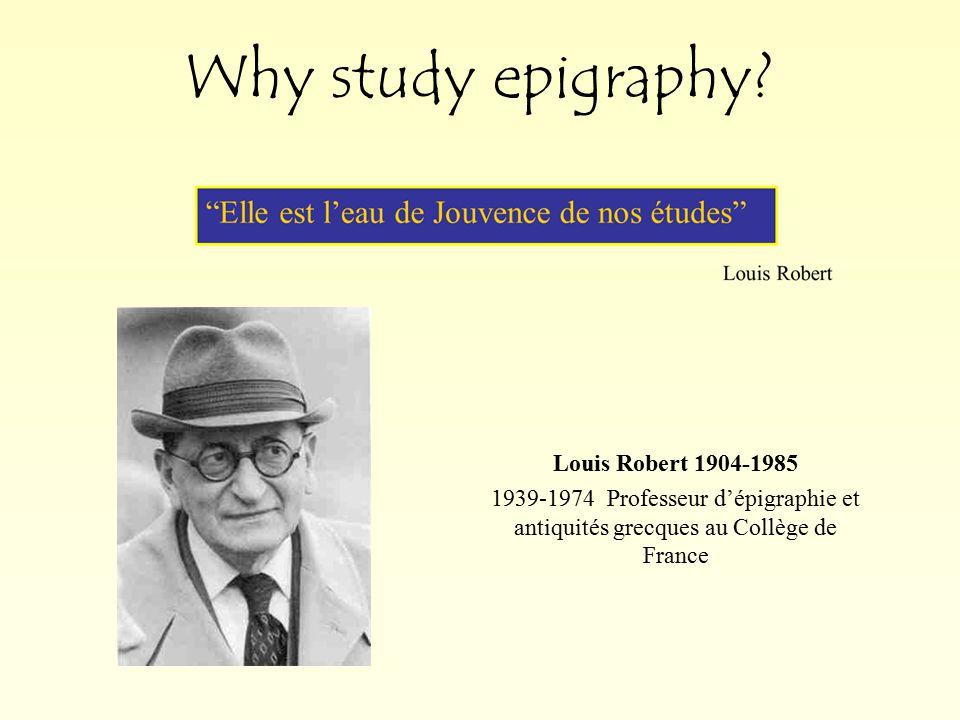 Louis Robert 1904-1985 1939-1974 Professeur d'épigraphie et antiquités grecques au Collège de France Why study epigraphy