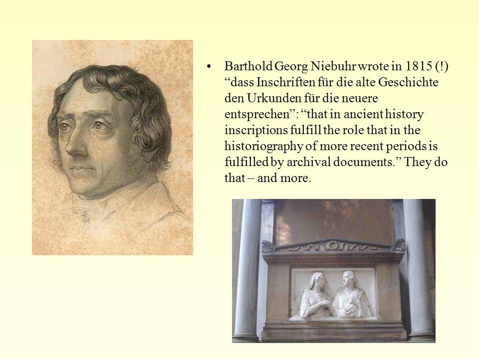 """Barthold Georg Niebuhr wrote in 1815 (!) """"dass Inschriften für die alte Geschichte den Urkunden für die neuere entsprechen"""": """"that in ancient history"""