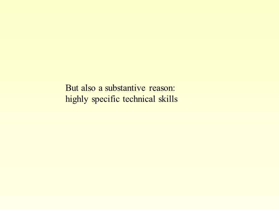 But also a substantive reason: highly specific technical skills