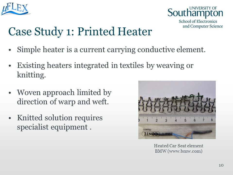 Case Study 1: Printed Heater Simple heater is a current carrying conductive element. Existing heaters integrated in textiles by weaving or knitting. 1
