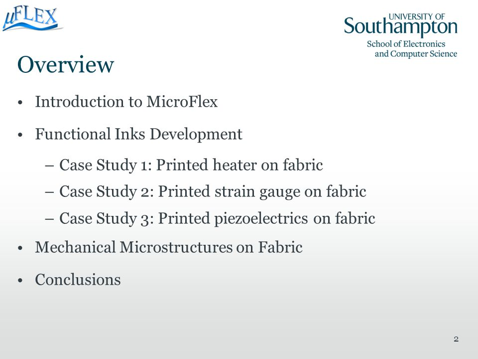 Overview Introduction to MicroFlex Functional Inks Development –Case Study 1: Printed heater on fabric –Case Study 2: Printed strain gauge on fabric –