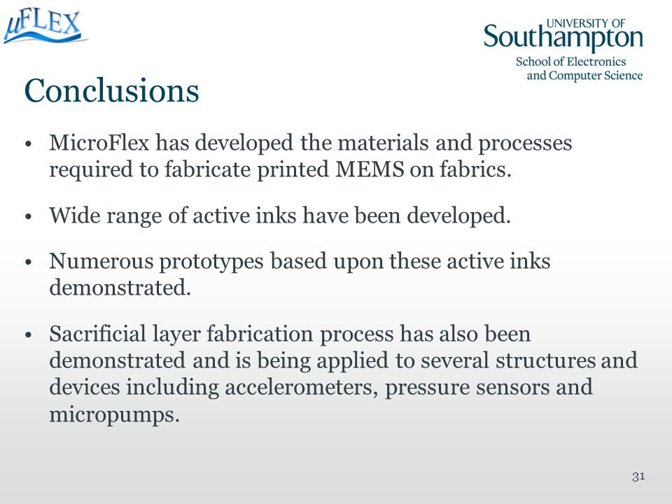 Conclusions MicroFlex has developed the materials and processes required to fabricate printed MEMS on fabrics. Wide range of active inks have been dev