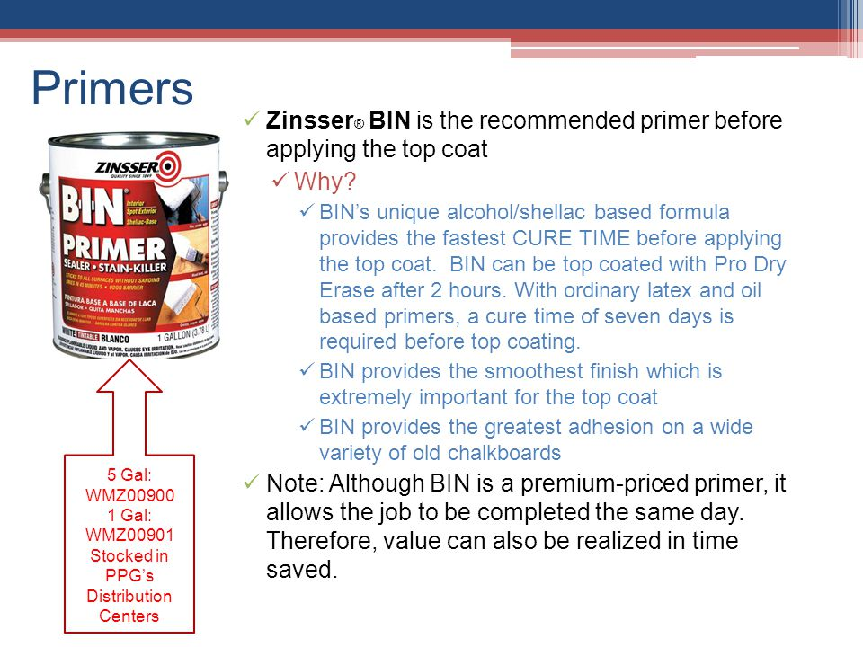 Primers Zinsser ® BIN is the recommended primer before applying the top coat Why.