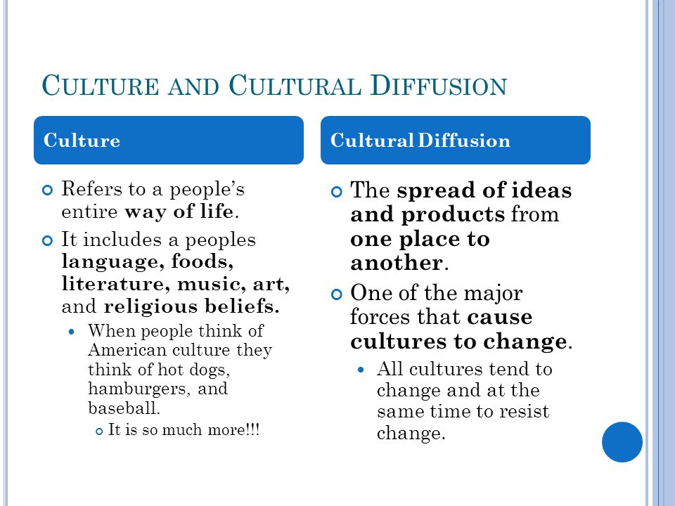 W HY C ULTURES C HANGE Why Cultures Change Sometimes people change because they come into contact with other cultures with different products and ideas.