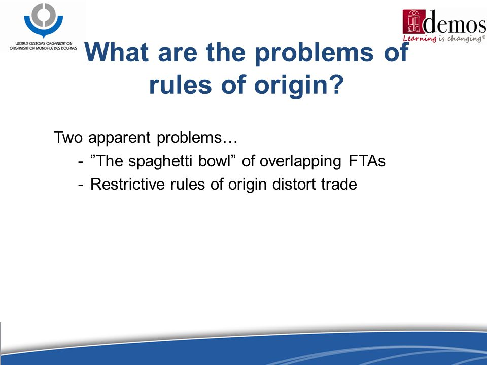 Two apparent problems… - The spaghetti bowl of overlapping FTAs -Restrictive rules of origin distort trade What are the problems of rules of origin