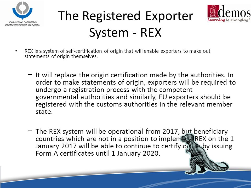 The Registered Exporter System - REX REX is a system of self-certification of origin that will enable exporters to make out statements of origin themselves.