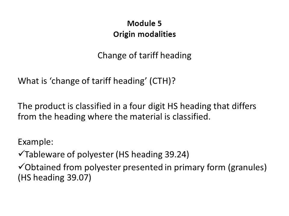 Module 5 Origin modalities Change of tariff heading What is 'change of tariff heading' (CTH).