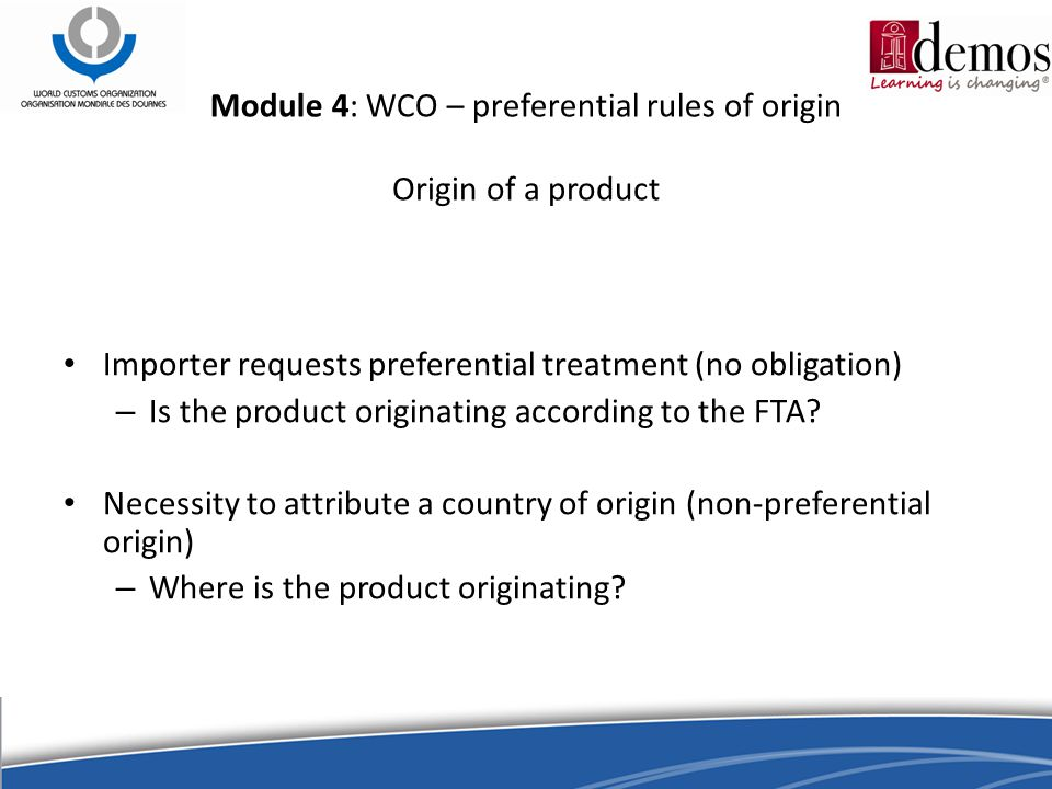 Origin of a product Importer requests preferential treatment (no obligation) – Is the product originating according to the FTA.
