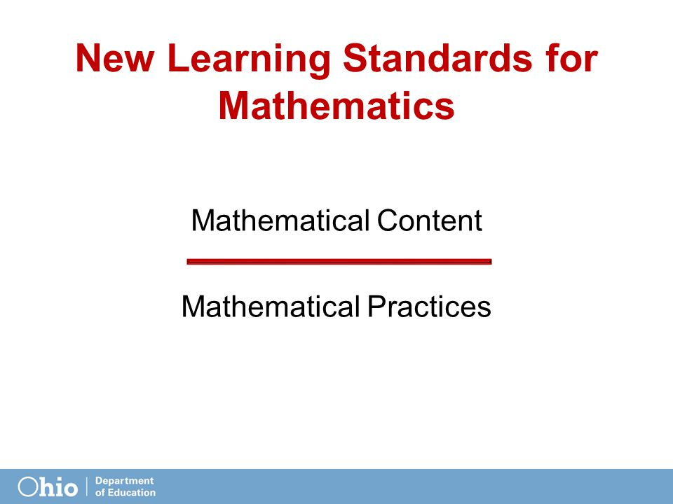 New Learning Standards for Mathematics Mathematical Content Mathematical Practices