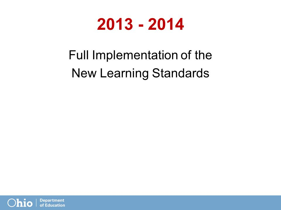 2013 - 2014 Full Implementation of the New Learning Standards