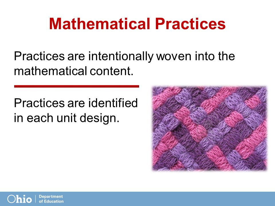 Mathematical Practices Practices are intentionally woven into the mathematical content.