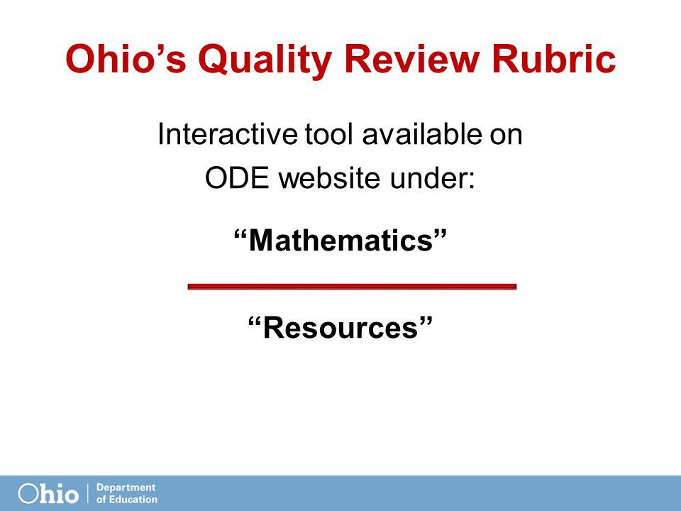 Ohio's Quality Review Rubric Interactive tool available on ODE website under: Mathematics Resources