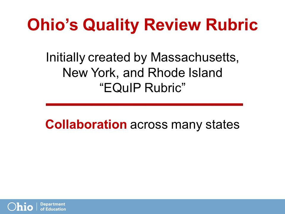 Ohio's Quality Review Rubric Initially created by Massachusetts, New York, and Rhode Island EQuIP Rubric Collaboration across many states