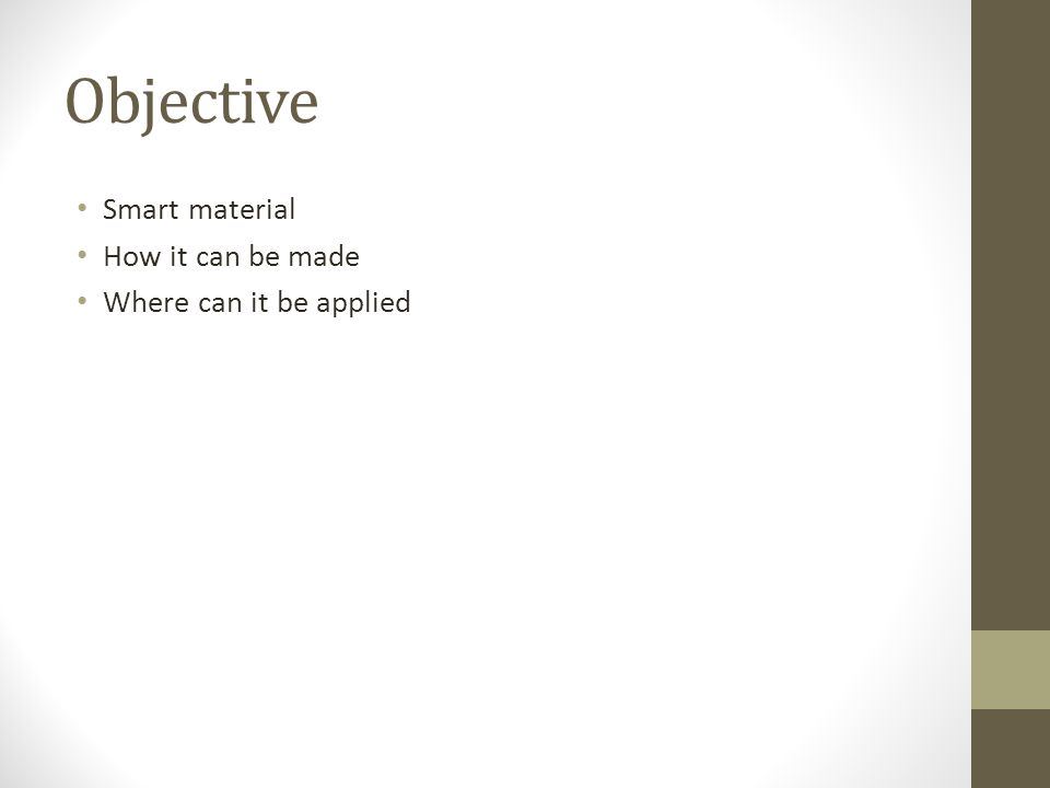 Objective Smart material How it can be made Where can it be applied