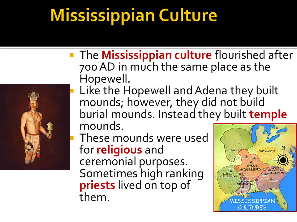  The Mississippian culture flourished after 700 AD in much the same place as the Hopewell.