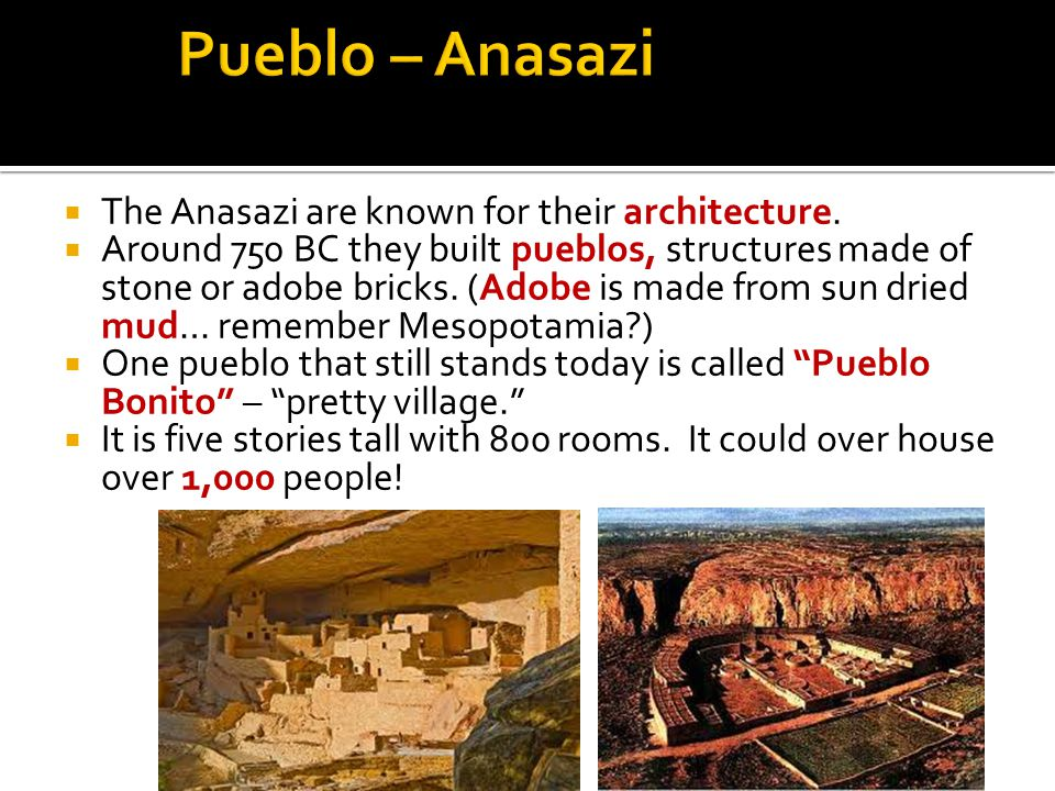  The Anasazi are known for their architecture.