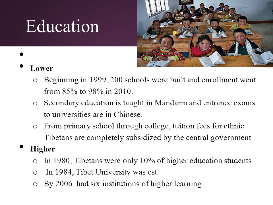 Education Lower o Beginning in 1999, 200 schools were built and enrollment went from 85% to 98% in 2010.