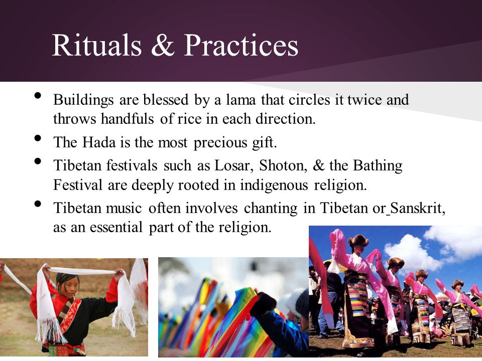 Rituals & Practices Buildings are blessed by a lama that circles it twice and throws handfuls of rice in each direction.