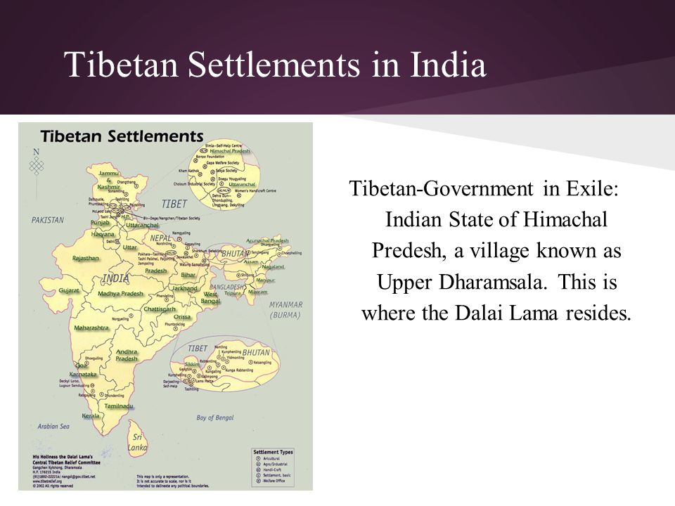 Tibetan Settlements in India Tibetan-Government in Exile: Indian State of Himachal Predesh, a village known as Upper Dharamsala.