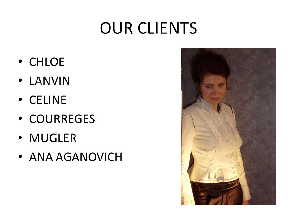 OUR CLIENTS CHLOE LANVIN CELINE COURREGES MUGLER ANA AGANOVICH