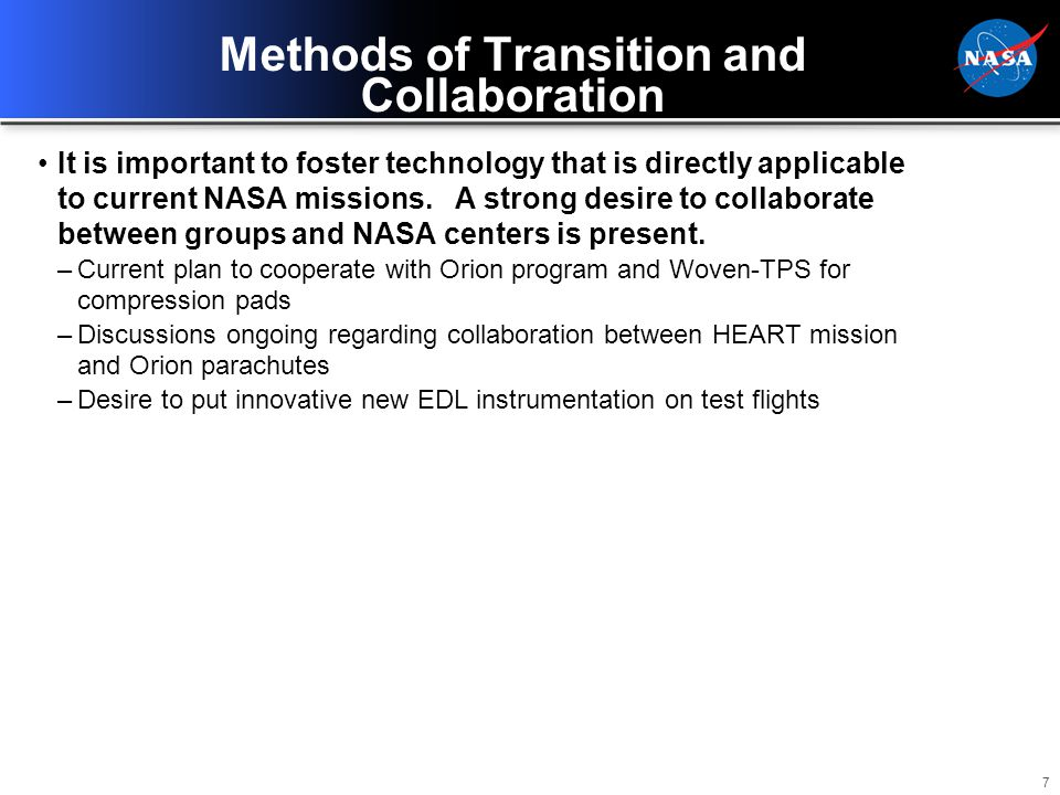 7 Methods of Transition and Collaboration It is important to foster technology that is directly applicable to current NASA missions.