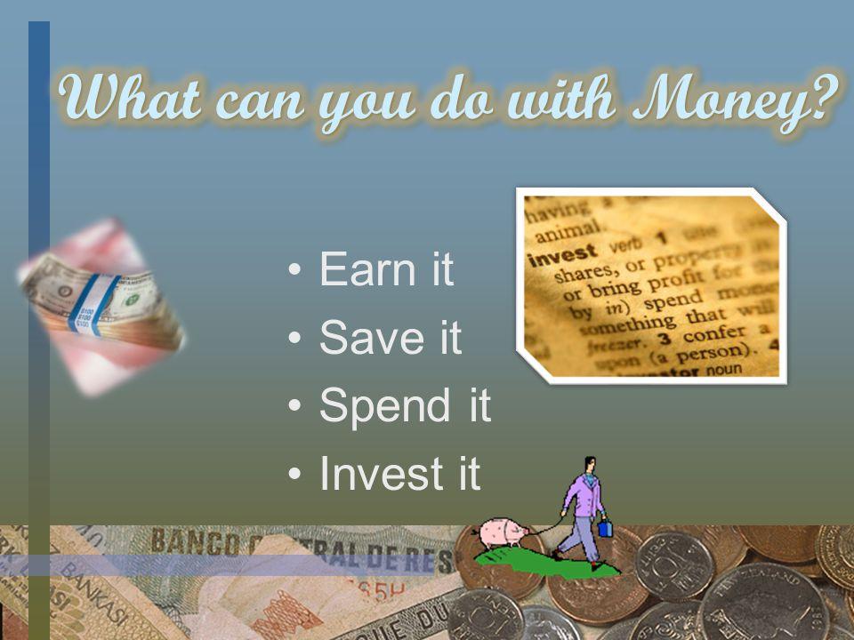 Earn it Save it Spend it Invest it