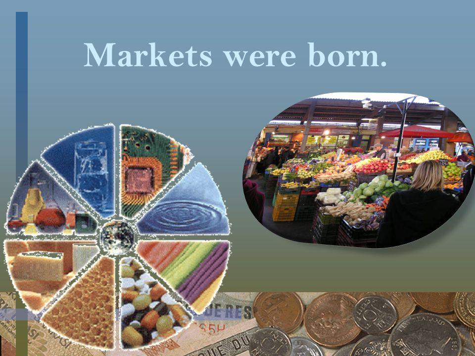 Markets were born.