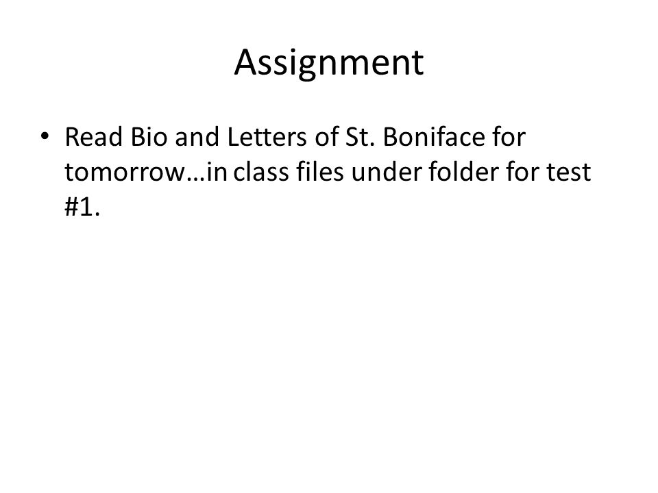 Assignment Read Bio and Letters of St. Boniface for tomorrow…in class files under folder for test #1.