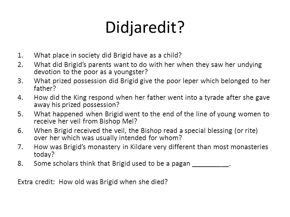 Didjaredit? 1.What place in society did Brigid have as a child? 2.What did Brigid's parents want to do with her when they saw her undying devotion to
