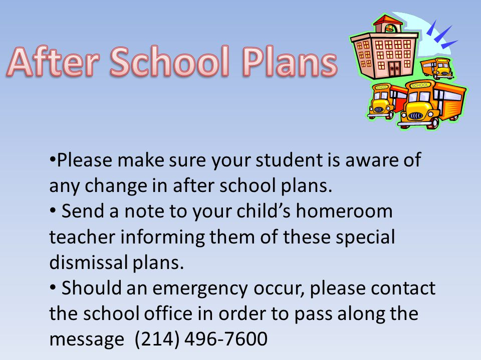 Please make sure your student is aware of any change in after school plans.