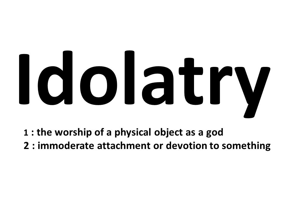 Idolatry 1 : the worship of a physical object as a god 2 : immoderate attachment or devotion to something