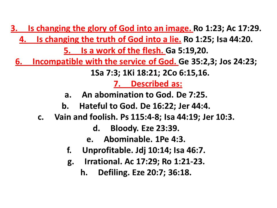 3.Is changing the glory of God into an image. Ro 1:23; Ac 17:29.