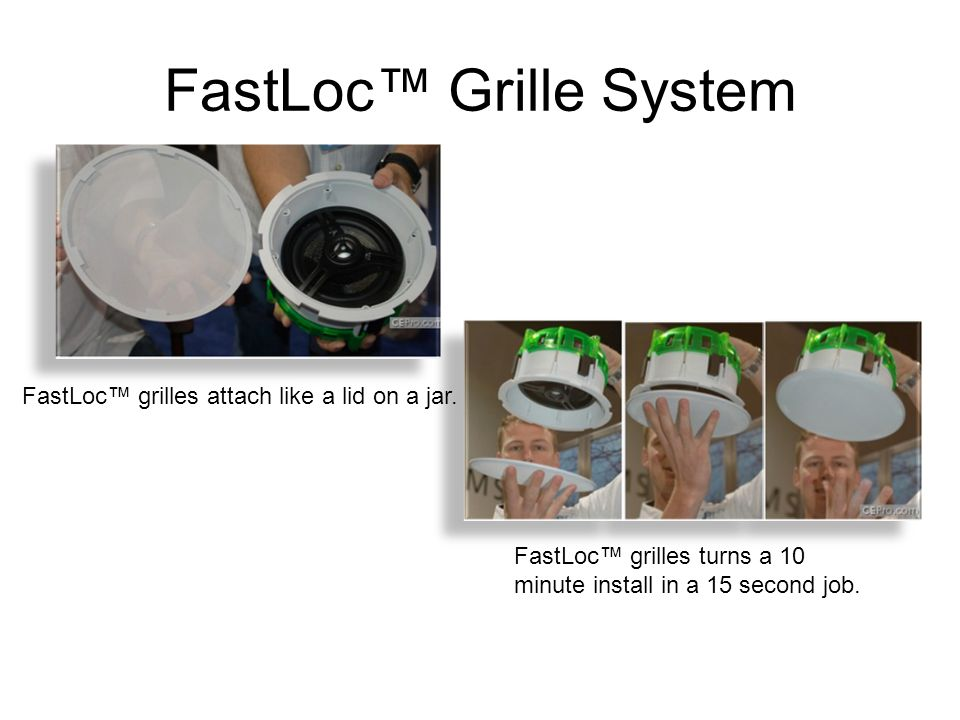 FastLoc™ Grille System FastLoc™ grilles turns a 10 minute install in a 15 second job. FastLoc™ grilles attach like a lid on a jar.