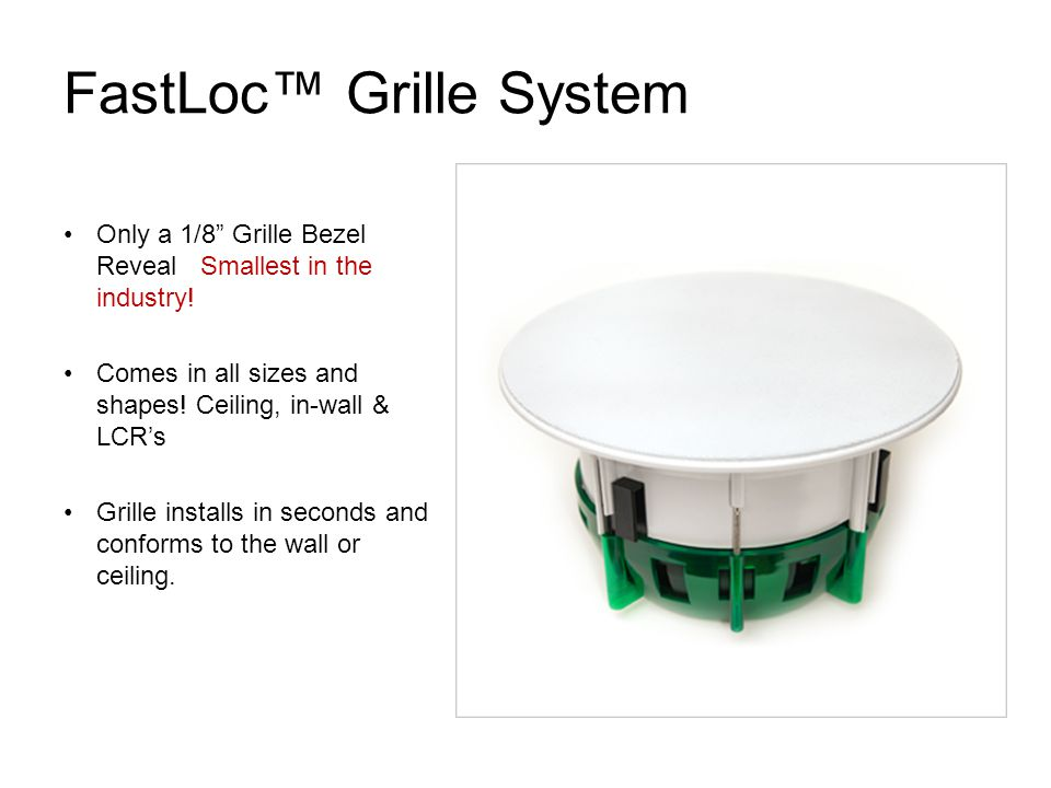 "FastLoc™ Grille System Only a 1/8"" Grille Bezel Reveal Smallest in the industry! Comes in all sizes and shapes! Ceiling, in-wall & LCR's Grille instal"