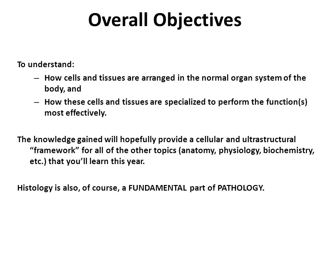 Learning Objectives After today's session, the students are expected to: 1.Understand the differences between light and electron microscopy in terms of tissue preparation, resolution of structures, and appearance of the final image.