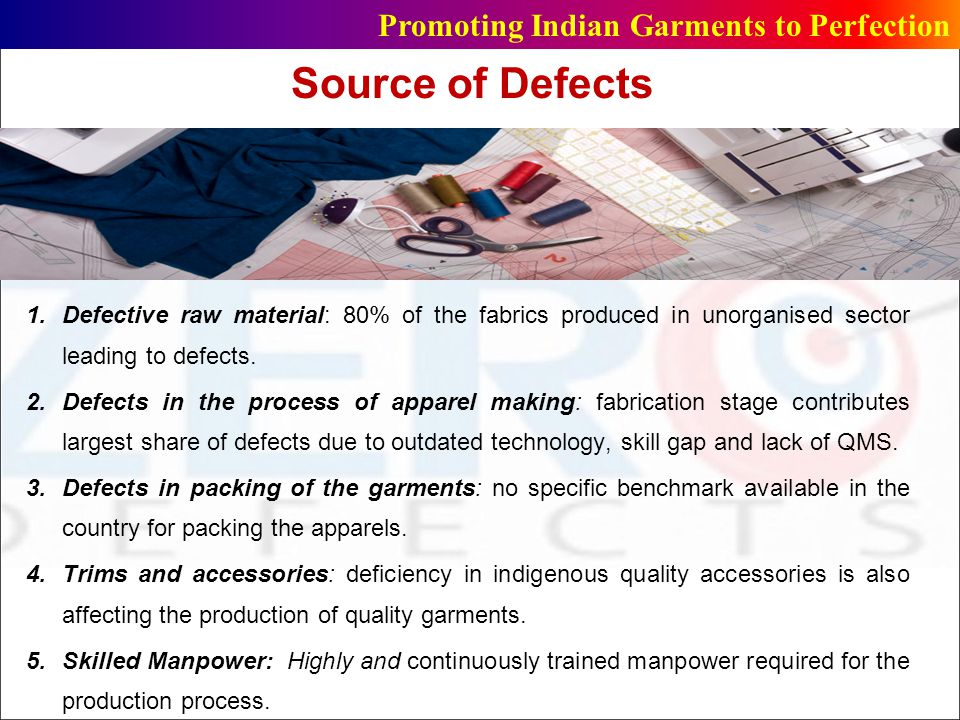 Defects in fabrication stage A study on a branded knitted garment manufacturing unit of India indicates that the unit is experiencing about 11.18% defects in the process of manufacturing during 2013.