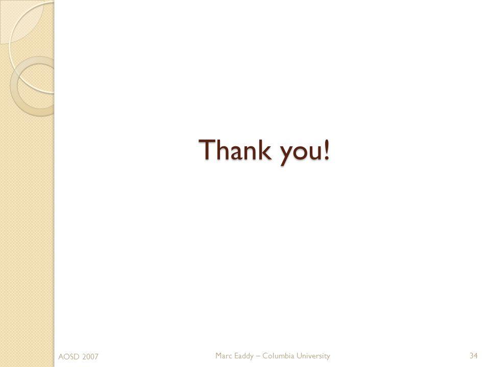 Marc Eaddy – Columbia University Thank you! 34 AOSD 2007
