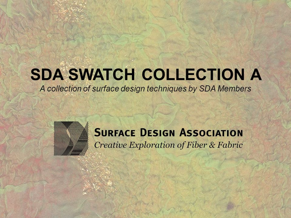 SDA SWATCH COLLECTION A A collection of surface design techniques by SDA Members