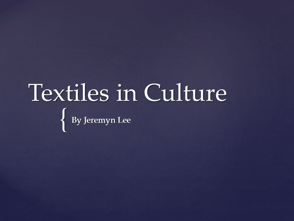 { Textiles in Culture By Jeremyn Lee
