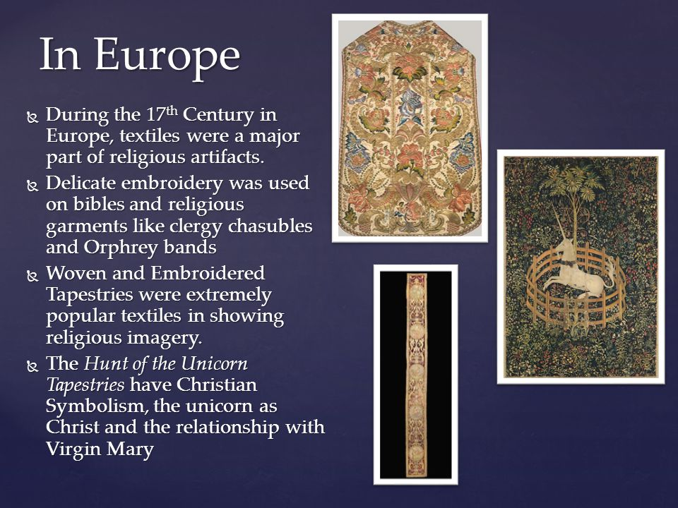  During the 17 th Century in Europe, textiles were a major part of religious artifacts.