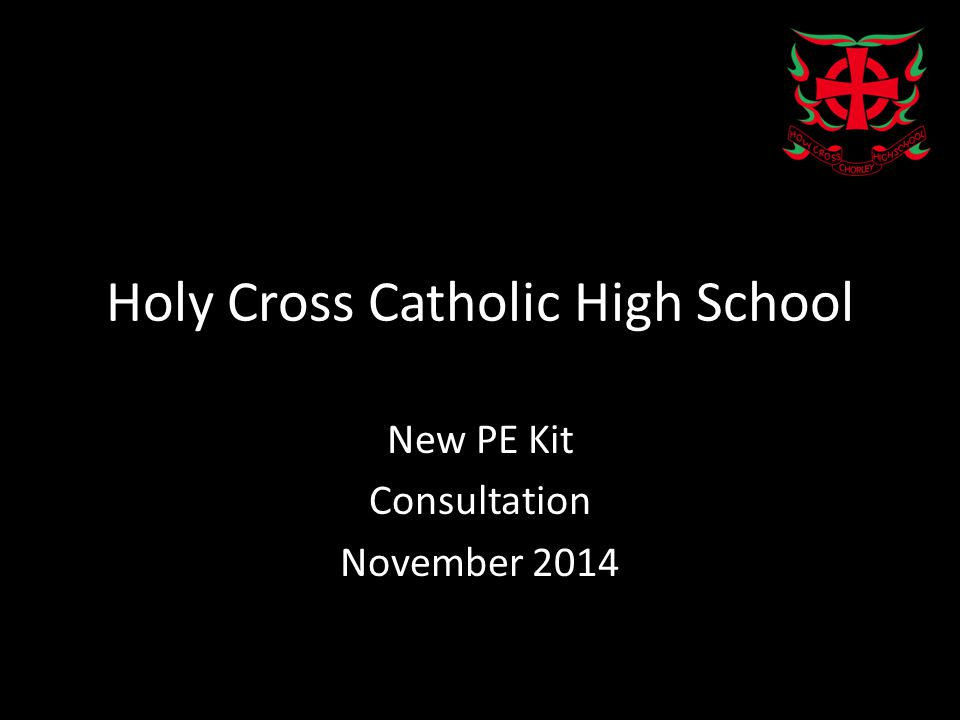 Holy Cross Catholic High School New PE Kit Consultation November 2014